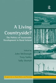 A Living Countryside? - The Politics of Sustainable Development in Rural Ireland ebook by Tony Varley