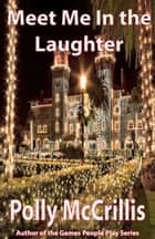 Meet Me In the Laughter ebook by Polly McCrillis