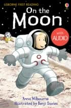 On the Moon: Usborne First Reading: Level One ebook by Anna Milbourne, Benji Davies