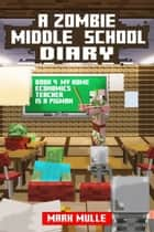 A Zombie Middle School Diary, Book 4: My Home Economics Teacher is a Pigman ebook by Mark Mulle