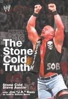 The Stone Cold Truth ebook by Steve Austin, J.R. Ross, Dennis Brent