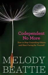 Codependent No More - How to Stop Controlling Others and Start Caring for Yourself ebook by Melody Beattie