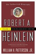 Robert A. Heinlein: In Dialogue with His Century ebook by William H. Patterson