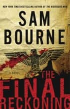 The Final Reckoning - A Novel ebook by Sam Bourne