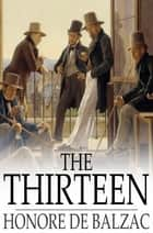 The Thirteen ebook by Honore de Balzac, Katharine Prescott Wormeley, Ellen Marriage