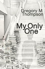 My Only One ebook by Gregory M. Thompson