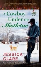 A Cowboy Under the Mistletoe ebook by Jessica Clare