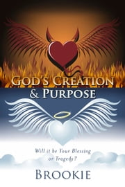 God's Creation & Purpose - Will it be Your Blessing or Tragedy? ebook by Brookie,Ali Smith