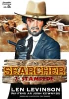 The Searcher 7: Stampede eBook by Len Levinson