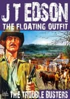 The Floating Outfit 25: The Trouble Busters eBook by J.T. Edson