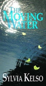 The Moving Water ebook by Sylvia Kelso