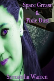 Space Grease & Pixie Dust: Episode 1 ebook by Samantha Warren