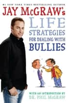 Jay McGraw's Life Strategies for Dealing with Bullies ebook by Jay McGraw,Steve Björkman,Dr. Phil McGraw
