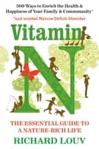 Vitamin N - The Essential Guide to a Nature-Rich Life ebook by Richard Louv