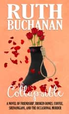 Collapsible - A novel of friendship, broken bones, coffee, shenanigans, and the occasional murder ebook by Ruth Buchanan