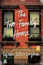 The Two-Family House - A Novel eBook by Lynda Cohen Loigman