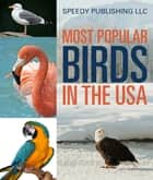 Most Popular Birds In The USA ebook by Speedy Publishing
