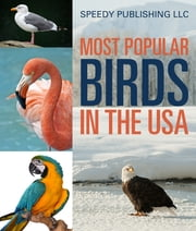 Most Popular Birds In The USA - Children's Picture Book of Birds ebook by Speedy Publishing