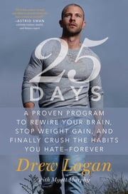 25Days - A Proven Program to Rewire Your Brain, Stop Weight Gain, and Finally Crush the Habits You Hate--Forever ebook by Kobo.Web.Store.Products.Fields.ContributorFieldViewModel