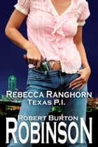 Rebecca Ranghorn - Texas P.I. ebook by Robert Burton Robinson