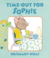 Time-Out for Sophie ebook by Rosemary Wells
