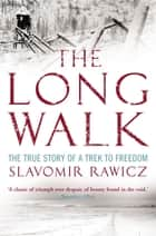 The Long Walk - The True Story of a Trek to Freedom ebook by Slavomir Rawicz