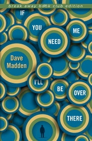 If You Need Me I'll Be Over There ebook by Dave Madden