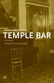 Temple Bar: An Egyptian Novel ebook by Bahaa Abdelmegid,Jonathan Wright