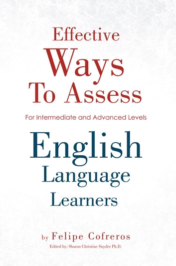 Effective Ways To Assess English Language Learners ebook by Felipe Cofreros