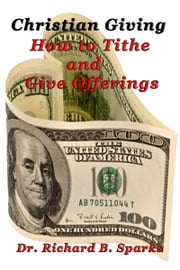 Christian Giving: How to Tithe and Give Offerings ebook by Richard Sparks