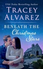 Beneath The Christmas Stars ebook by Tracey Alvarez