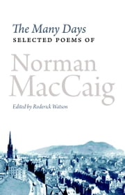 The Many Days - Selected Poems of Norman MacCaig ebook by Norman MacCaig,Roderick Watson