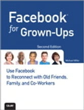 Facebook for Grown-Ups - Use Facebook to Reconnect with Old Friends, Family, and Co-Workers ebook by Michael Miller