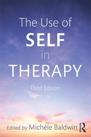 The Use of Self in Therapy, Third Edition ebook by Michele Baldwin