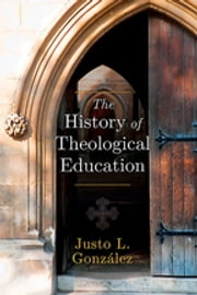 The History of Theological Education ebook by Justo L. González