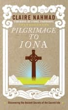 Pilgrimage to Iona ebook by Claire Nahmad,Lionel Fanthorpe