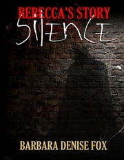 Rebecca's Story: Silence ebook by Barbara Denise Fox