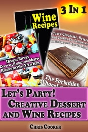 Let's Party: Creative Dessert and Wine Recipes ebook by Chris Cooker
