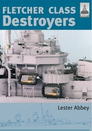 Fletcher Class Destroyers ebook by Lester Abbey