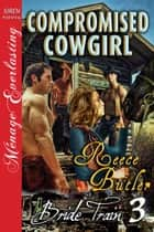 Compromised Cowgirl ebook by Reece Butler