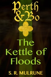 Perth & Bo 4: The Kettle of Floods ebook by S. R. Mulrune