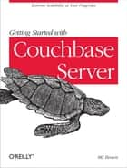 Getting Started with Couchbase Server ebook by MC Brown