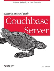 Getting Started with Couchbase Server - Extreme Scalability at Your Fingertips ebook by MC Brown
