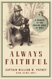 Always Faithful - A Memoir of the Marine Dogs of WWII ebook by William W. Putney