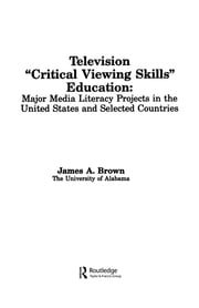 Television ',Critical Viewing Skills', Education - Major Media Literacy Projects in the United States and Selected Countries ebook by James A. Brown