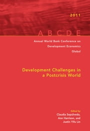 Annual World Bank Conference on Development Economics 2011 - Development Challenges in a Post-crisis World ebook by Justin Yifu Lin,Claudia Paz Sepulveda