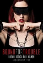 Bound for Trouble - BDSM Erotica For Women ebook by Alison Tyler