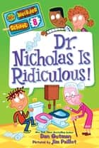 My Weirder School #8: Dr. Nicholas Is Ridiculous! ebook by Dan Gutman,Jim Paillot