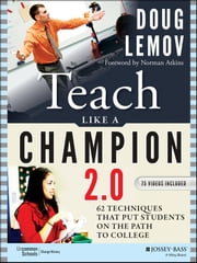 Teach Like a Champion 2.0 - 62 Techniques that Put Students on the Path to College ebook by Doug Lemov,Norman Atkins