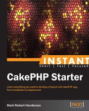 Instant CakePHP Starter ebook by Mark Robert Henderson